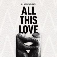 2/19 - DJ MITSU THE BEATS / ALL THIS LOVE [CD]