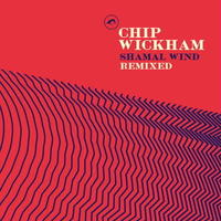 Chip Wickham / Shamal Wind Remixes [12inch]