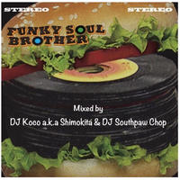 DJ KOCO a.k.a. SHIMOKITA & DJ SOUTHPAW CHOP / FUNKY SOUL BROTHER [MIX CD]