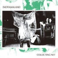 INOYAMALAND / COLLECTING NET [CD]