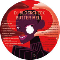 DJ BLOCKCHECK / BUTTER MELT [MIX CD]