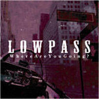 LOWPASS / WHERE ARE YOU GOING? [CD]