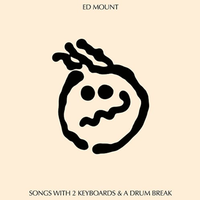 Ed Mount / Songs With 2 Keybords & A Drum Break [7inch]