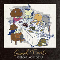 GEBO & AOKIDESU / GOOD TIMES [CD]