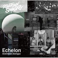 近日入荷 - Downtown Swingaz / Echelon [CD]