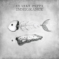 SNARKY PUPPY / Immigrance [CD]