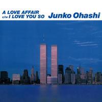 3/10 - 大橋純子 / A LOVE AFFAIR-I LOVE YOU SO [7inch]