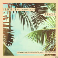 5/19 - PLAYA / I Like It - I Like It(RYUHEI THE MAN JAZZY SAMBA INST. EDIT) [7inch]