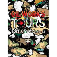 OILWORKS / OIL WORKS TOURS 13months / 12→13 [DVD]
