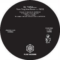 DJ YASA / TEEN THUG NEW FLOWER feat. FREEZ [7inch]
