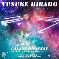 平戸祐介 / GALAXY HIGHWAY(RYUHEI THE MAN 45 RE-EDIT)-RHYMES(RYUHEI THE MAN 45 RE-EDIT)   [7inch]