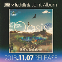JAKE×GachaBeatz / Oasis [CD]