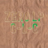 C-L-C / ZERO LP [2LP]