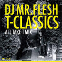 TAKE-T & DJ MR.FLESH / T-CLASSICS : ALL TAKE-T MIX [MIX CD]