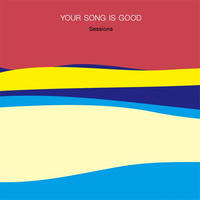 YOUR SONG IS GOOD / Sessions [CD]
