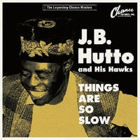 J.B. HUTTO & HIS HAWKS / THINGS ARE SO SLOW-THE LEGENDARY CHANCE MASTERS- [10inch]