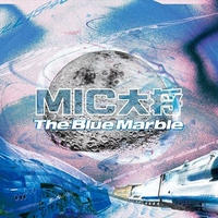 MIC大将 / The Blue Marble [CD]
