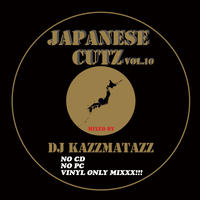 DJ KAZZMATAZZ / JAPANESE CUTZ VOL.10 [MIX CD]