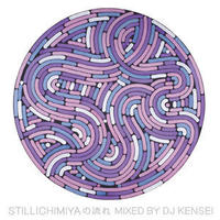 stillichimiya / stillichimiyaの流れ Mixed by DJ KENSEI [MIX CD]