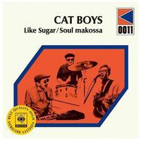 CAT BOYS - ライク・シュガー / ソウル・マコッサ [7inch]
