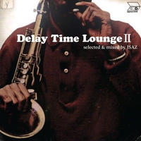 ISAZ / Delay Time Lounge ll [MIX CD]