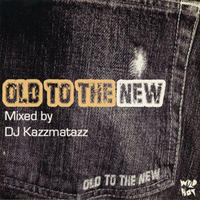 DJ KAZZMATAZZ / OLD TO THE NEW [MIX CD]