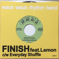 wack wack rhythm band / Finish feat.Lemon c/w Everyday Shuffle [7inch]