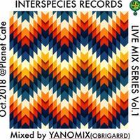 DJ YANOMIX / INTERSPECIES LIVE MIX SERIES VOL.1 [MIX CDR]