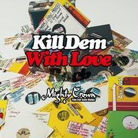 MIGHTY CROWN / KILL DEM WITH LOVERS [MIX CD]
