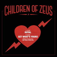 Children of Zeus / Royal/Get What's Yours [7inch]