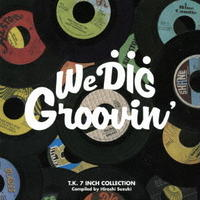 V.A.(COMPILED BY HIROSHI SUZUKI) / WE DIG!/GROOVIN' -T.K. 7INCH COLLECTION