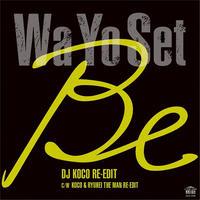 Wa Yo Set / Be (DJ KOCO RE-EDIT)-Be (KOCO & RYUHEI THE MAN RE-EDIT) [7inch]