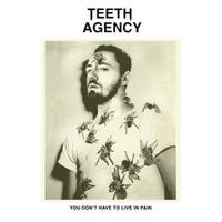 Teeth Agency / You Don't Have to Live in Pain [2LP]