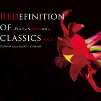 12/25 - DJ Ryow a.k.a. Smooth Current / Redefinition Of Classics Vol.2~Elation Flowing~ [MIX CD]