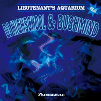 DJ HIGHSCHOOL & BUSHMIND / Lieutenant's Aquarium VOL.2 [MIX CD]