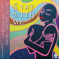 KAGURA SUNSHINE X ARUMA - STAY WITH ME / 今夜はPARTY MAKER [7INCH]