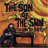 TAKUMA THE GREAT / THE SON OF THE SUN [CD]