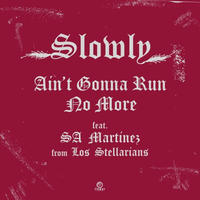 Slowly / Ain't Gonna Run No More Feat. SA Martinez From Los Stellarians [7inch]