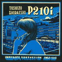 Toshizo Shiraishi / P210i [7inch]