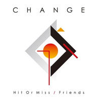 CHANGE - HIT OR MISS / FRIENDS [7inch]