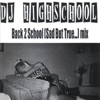DJ HIGHSCHOOL / BACK 2 SCHOOL(SAD BUT TRUE...)  [MIX CDR]