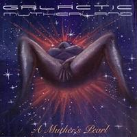 GALACTIC MUTHERLAND / A MUTHER'S PEARL [2LP]