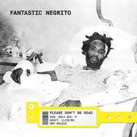 FANTASTIC NEGRITO / PLEASE DON'T BE DEAD [CD]