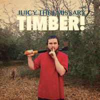 JUICY THE EMISSARY / TIMBER! [LP]
