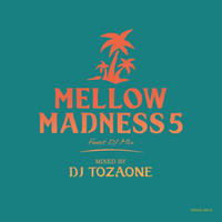 DJ TOZAONE / Mellow Madness 5 [MIX CD]