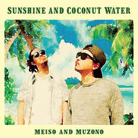 MEISO and MUZONO / SUNSHINE AND COCONUT WATER [CD]