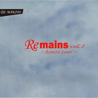 DJ MAKOTO / Remains Vol.2~ Acoustic Lover ~ [MIX CD]