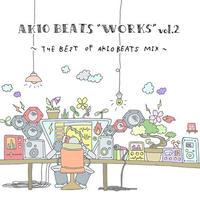 "AKIO BEATS / AKIO BEATS ""WORKS""vol.2 ~THE BEST OF AKIO BEATS MIX~ [MIX CD]"