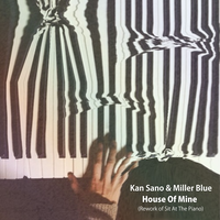 Kan Sano & Miller Blue / House Of Mine - Sit At The Piano [7inch]