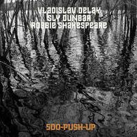 Vladislav Delay/Sly Dunbar/Robbie Shakespeare - 500-Push-Up  [LP]